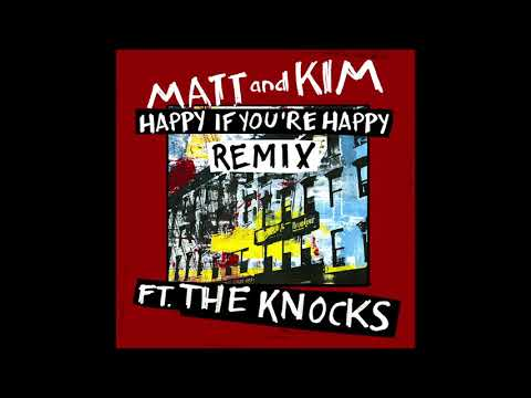 Matt and Kim – Happy If You're Happy Remix ft. The Knocks