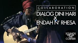 Sounds From The Corner : Collaboration #4 Dialog Dini Hari x Endah N' Rhesa