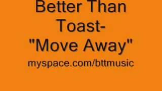 Watch Better Than Toast Move Away video