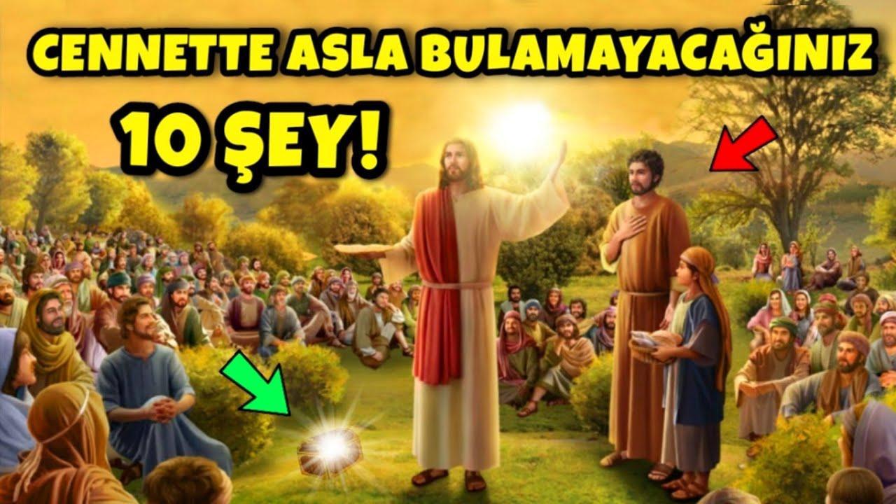 CENNETTE İSTESENİZDE ASLA BULAMAYACAĞINIZ 10 ŞEY!