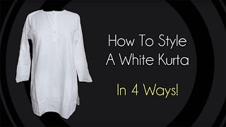 How To: Style A White Kurta In 4 Ways