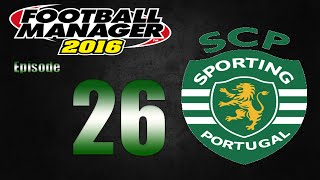Football Manager 2016 | Sporting CP | Part 26 | Not Taking Chances!