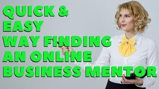 THE QUICKEST & EASIEST WAY TO FIND AN ONLINE BUSINESS MENTOR