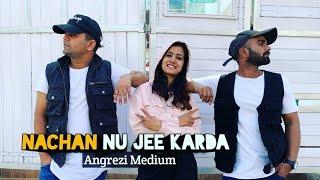 Nachan Nu Jee Karda Dance 🕺   Angrezi Medium   Urban Bhangra   Aane de