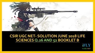 CSIR UGC NET- Solution June 2018 Life Sciences Q.26 and 52 booklet B