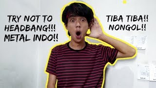 TIBA TIBA NONGOL! | TRY NOT TO HEADBANG CHALLENGE METAL INDO