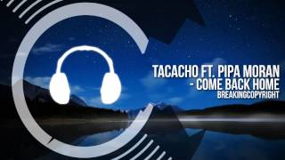 TACACHO - Come Back Home (feat. Pipa Moran) | Copyright Free Music (Free Download)