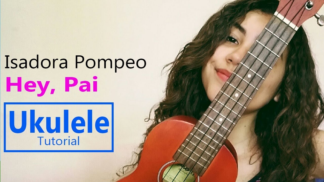 COMO TOCAR HEY, PAI (Isadora Pompeo ft. Marcela Taís) | Ukulele