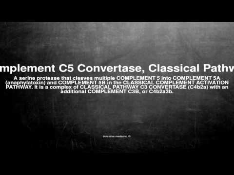 Medical vocabulary: What does Complement C5 Convertase, Classical Pathway mean
