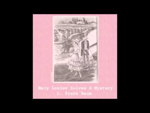 Mary Louise Solves a Mystery (FULL Audio Book) by L. Frank Baum - part 1
