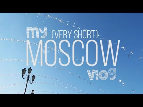 My Travel Diary #1 | Moments From Moscow, Russia