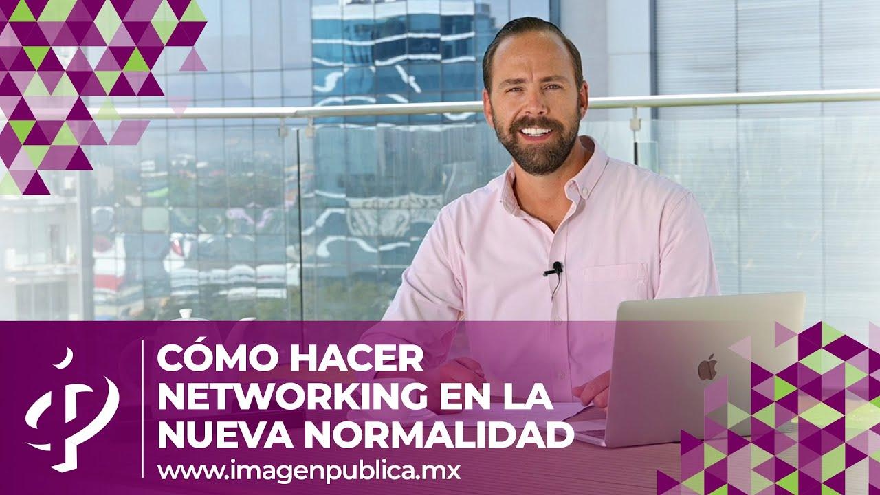 Cómo hacer networking en la nueva normalidad - Alvaro Gordoa - Colegio de Imagen Pública