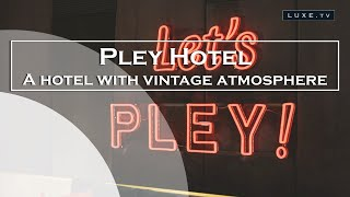 The Pley Hotel in Paris: a vintage atmosphere hotel - LUXE.TV
