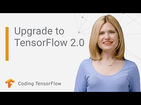 Upgrading your code to TensorFlow 2.0