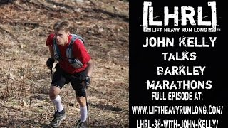 John Kelly talks Barkley Marathons with Lift Heavy Run Long #BM100