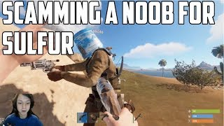 RUST - SCAMMING A NOOB FOR HIS SULFUR