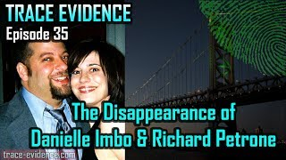 Trace Evidence - 035 - The Disappearance of Danielle Imbo and Richard Petrone