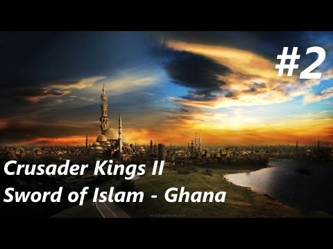 Crusader Kings II : Sword of Islam - Let's Play - Ghana - Episode 2