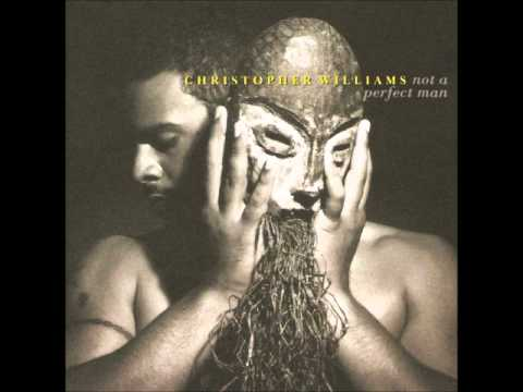 Christopher Williams: Not A Perfect Man