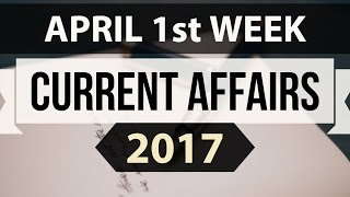 (English) April 2017 1st week current affairs - IBPS,SBI,Clerk,Police,SSC CGL,RBI,UPSC,