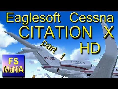 Eaglesoft Cessna CITATION X part 1 HD FSX Extreme Realism