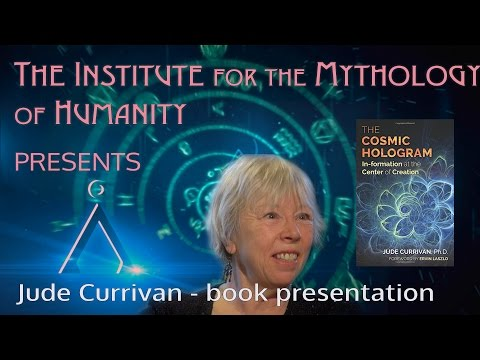 Interview Jude Currivan - The Cosmic Hologram: In-formation at the Center of Creation