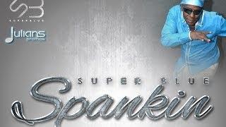 """Super Blue - Spankin """"2014 Trinidad Soca"""" (Produced By Juelio, Nu Generation) """"OFFICIAL"""""""