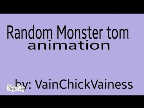 Random monster tom animation