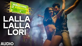 'Lalla Lalla Lori' Full AUDIO Song | Welcome 2 Karachi | T-Series
