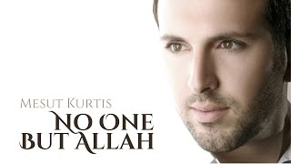 Mesut Kurtis - No One But Allah | Audio