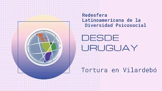 Desde Latinoamerica - Uruguay: Tortura en Vilardebó