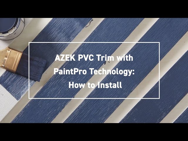 AZEK PVC Trim with PaintPro Technology- Install Tips