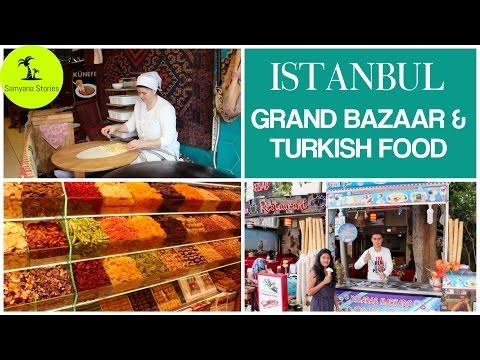 Turkish food and Grand Bazaar   Istanbul  Most visited Turkey Destinations   Samyana Stories