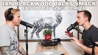 Ian Blackwood Talks Smack Podcast #17 - Zach Gerber