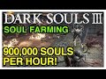 900,000+ Souls/Hour Soul Farming - Dark Souls 3 Tips & Tricks