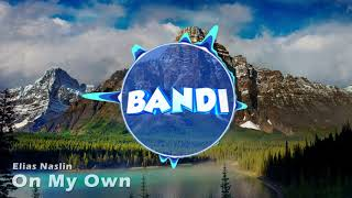 Video Elias Naslin - On My Own (Bandi Intro 2017) download MP3, 3GP, MP4, WEBM, AVI, FLV September 2018