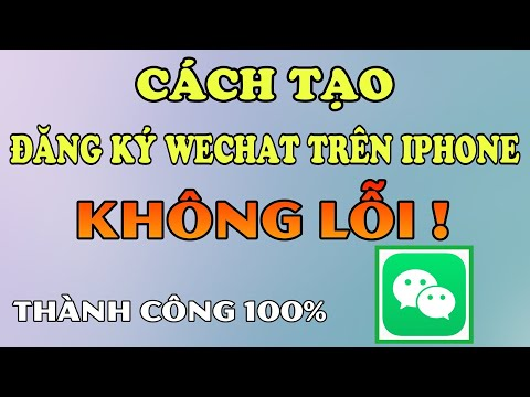 Tạo WeChat Trên Iphone. Hướng Dẫn Đăng Ký WeChat Trên Iphone KHÔNG GẶP LỖI 2021