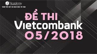 Chữa đề thi Vietcombank (Tháng 05/2018)