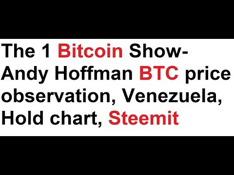 The 1 Bitcoin Show- Andy Hoffman BTC price observation, Venezuela, Hold chart, Steemit