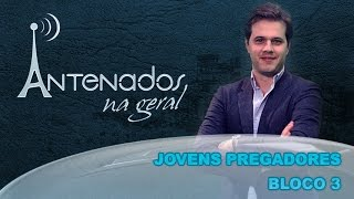 Antenados - Jovens pregadores - (bloco 3 de 4) 18-05-2015