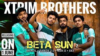 Beta Sun - Ash X ft. Sky, Sandy 2.0, Anmol   Teaser   Xtrim Brothers