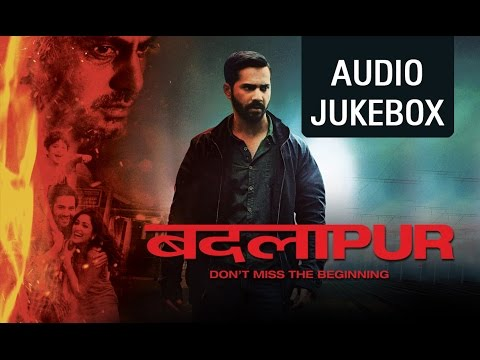 Badlapur (Hit Songs Jukebox) | Varun Dhawan & Nawazuddin Siddiqui