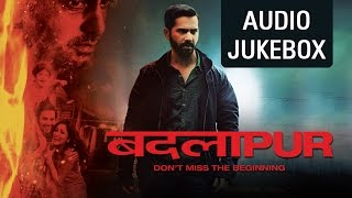 Badlapur | Jukebox (Full Songs)