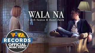 Wala Na - Caleb Santos and Hazel Faith (Official Music Video)