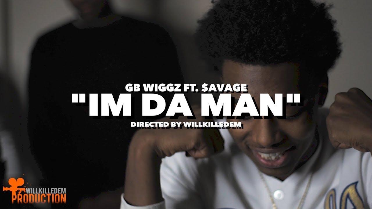 GB Wiggz - 'Im Da Man' ft.  $avage (Official Video) Shot By @WillKilledEm