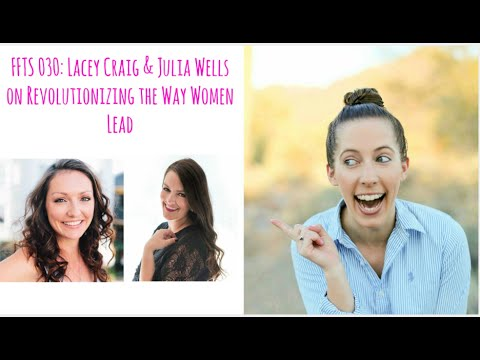 FFTS 030: Lacey Craig & Julia Wells on Revolutionizing the Way Women Lead