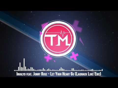 Invalyd feat. Jonny Rose - Let Your Heart Go (Laidback Luke Edit)