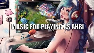 Music for playing as Ahri. Part 1.