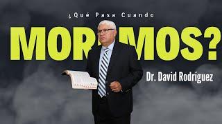 Que Pasa Cuando Morimos?  - Predicaciones Cristianas