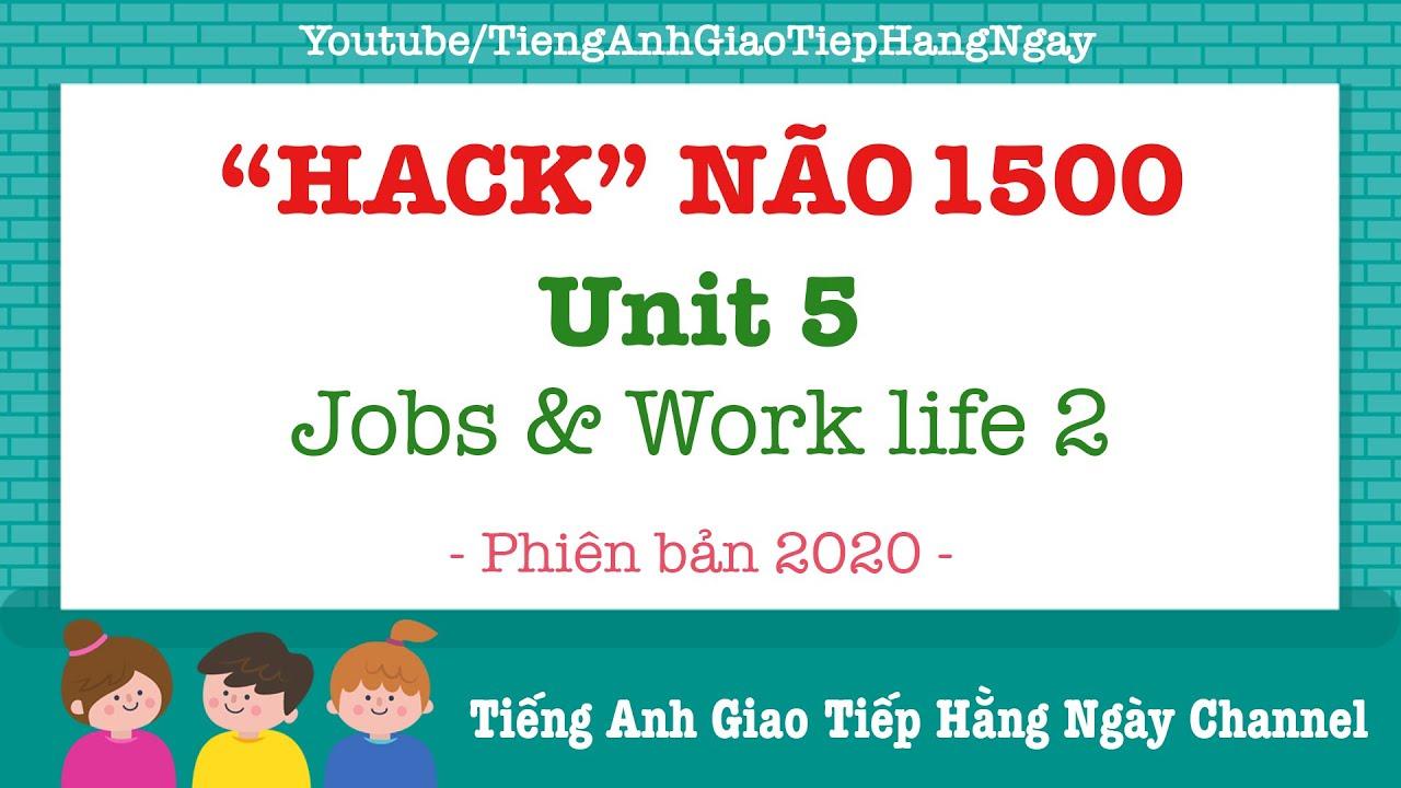 Hack Não 1500 Từ Vựng Tiếng Anh Unit 5: Jobs & Work life 2 [Phiên Bản 2020]